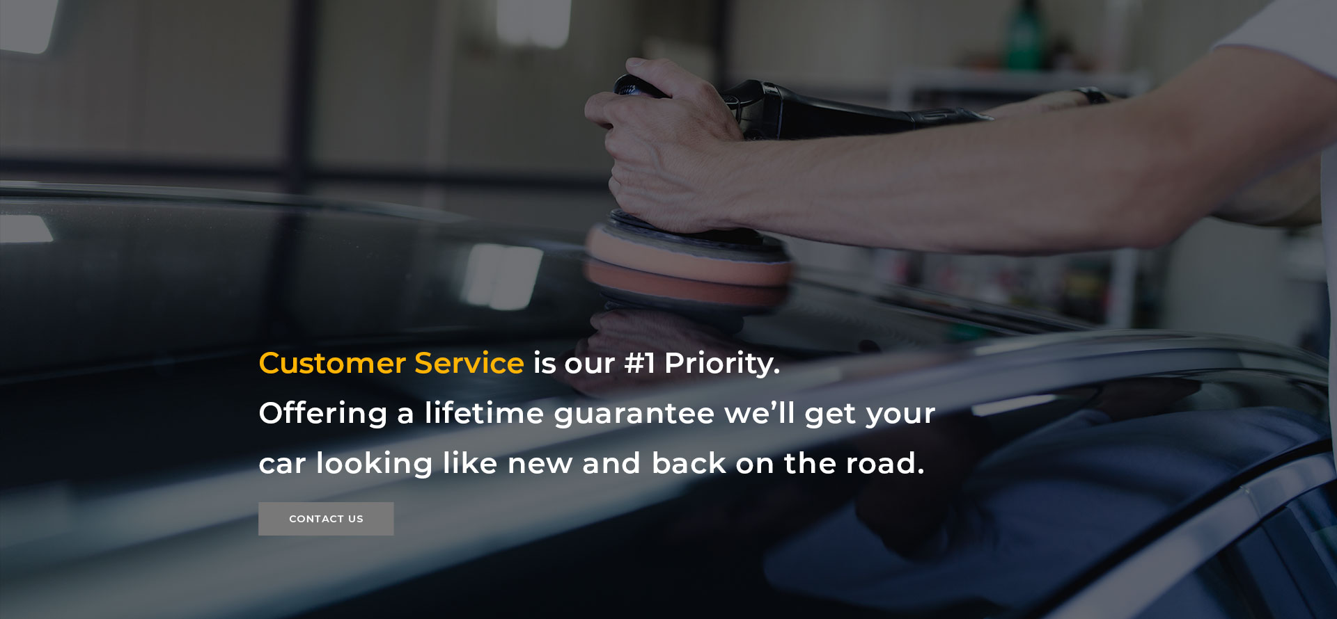 Customer Service is our #1 Priority. Offering a lifetime guarantee we'll get your car looking like new and back on the road.